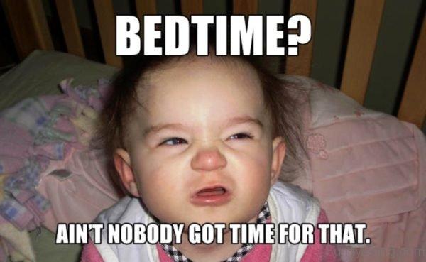 Bedtime Ain't Nobody Got Time