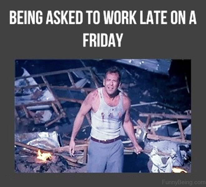Being Asked To Work Late On A Friday 55 crazy friday memes