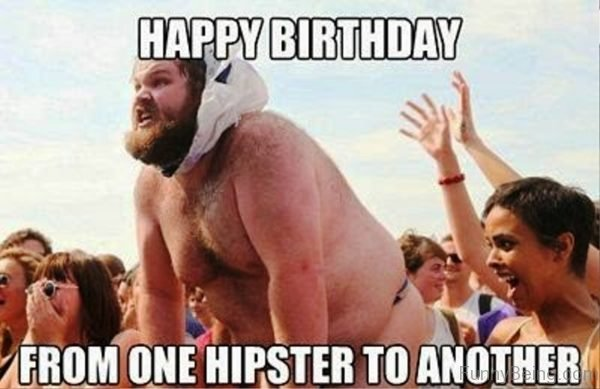 Happy Birthday From One Hipster