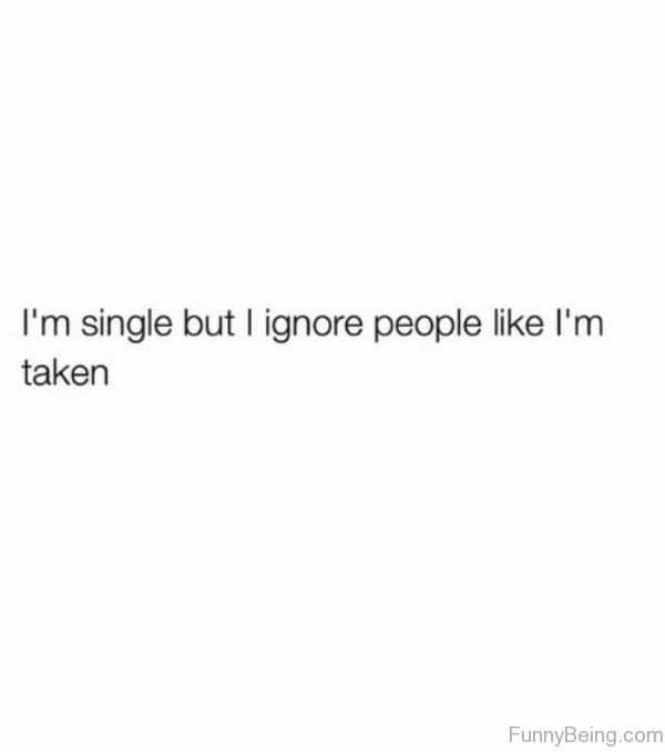 I'm Single But I Ignore People