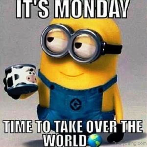 It's Monday Time To Take Over The World