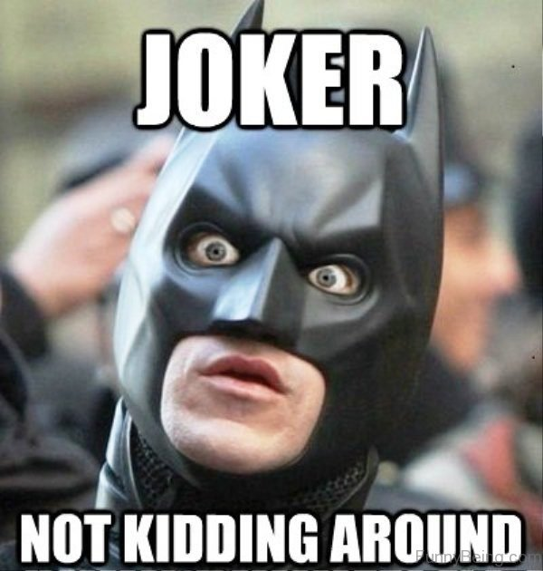 Joker Not Kidding Around