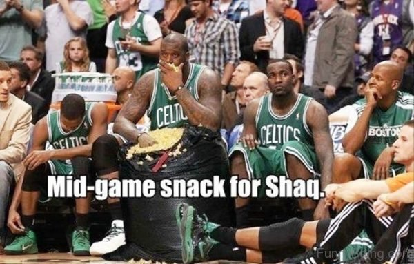 Mid Game Snack For Shaq
