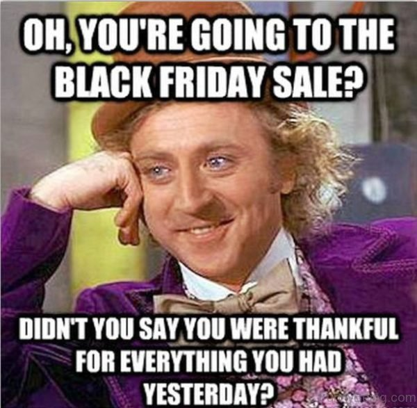 Oh, You're Going To The Black Friday Sale