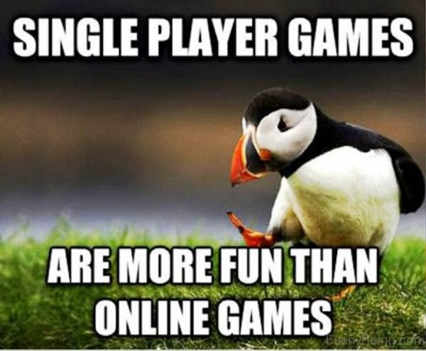 Single Player Games Are More Fun