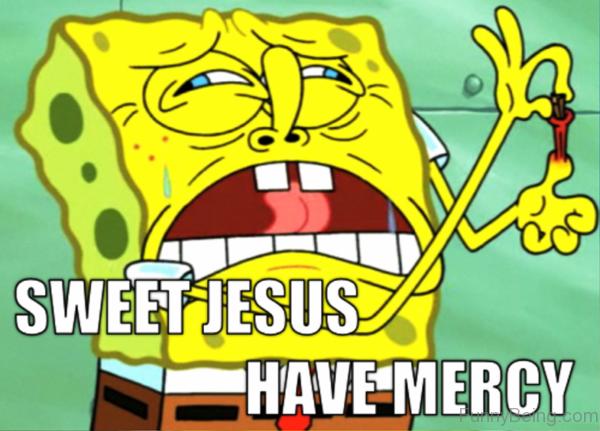 Sweet Jesus Have Mercy