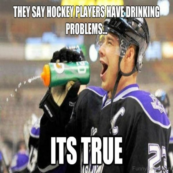 They Say Hockey Players Have Drinking