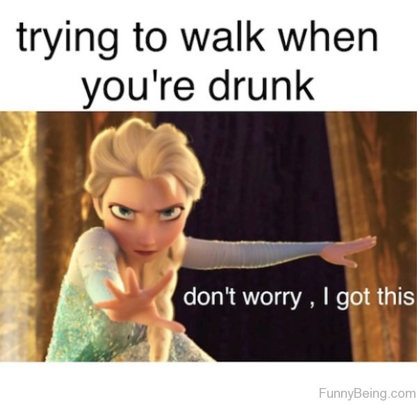 Trying To Walk When You're Drunk