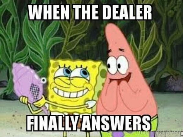 When The Dealer Finally Answers