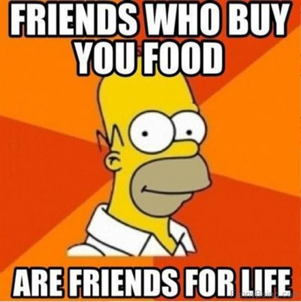 Friends Who Buy You Food 600x602 80 most funny life memes,Funny Food Memes