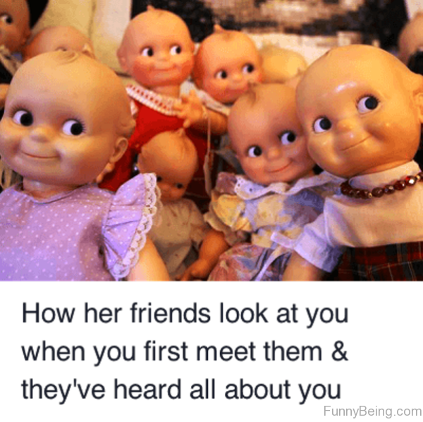How Her Friends Look At You
