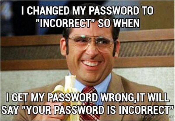 I Changed My Password To Incorrect