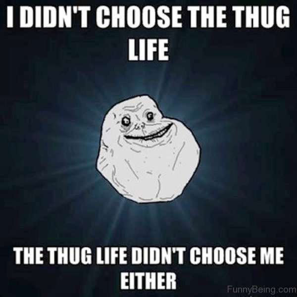 I Didn't Choose The Thug Life 1