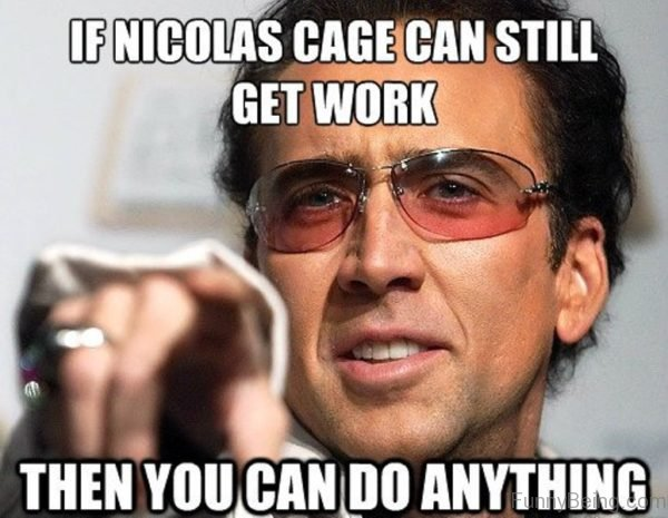 If Nicolas Cage Can Still Get Work