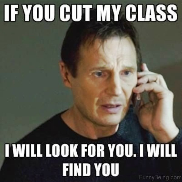 If You Cut My Class 63 cool college memes