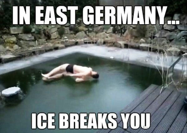 In East Germany Ice Breaks You