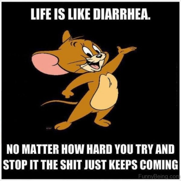 Life Is Like Diarrhea