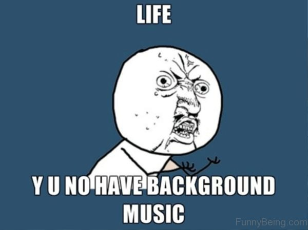 Life Why You No Have Background Music