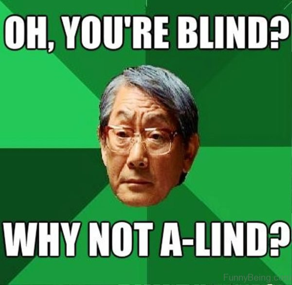 Oh You're Blind