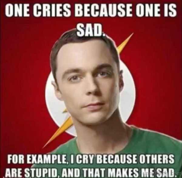 One Cries Because One Is Sad