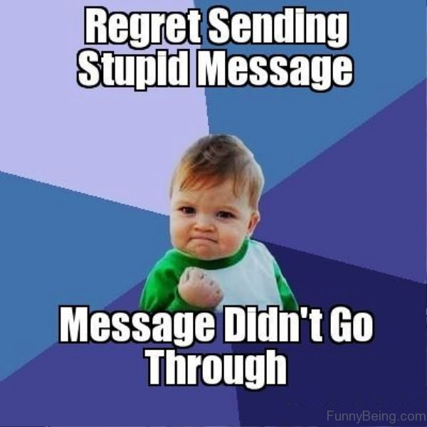 Regret Sending Stupid Message 600x600 80 funny stupid memes for you,Stupid Memes