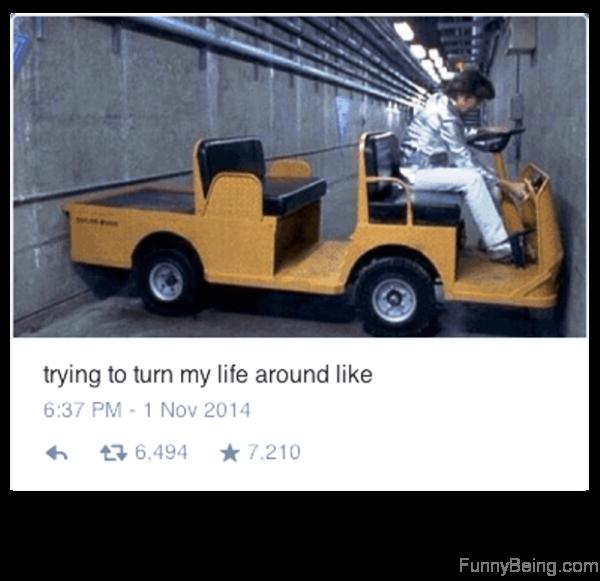 Trying To Turn My Life Around Like