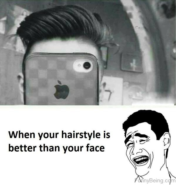 When Your Hairstyle Is Better Than Your Face