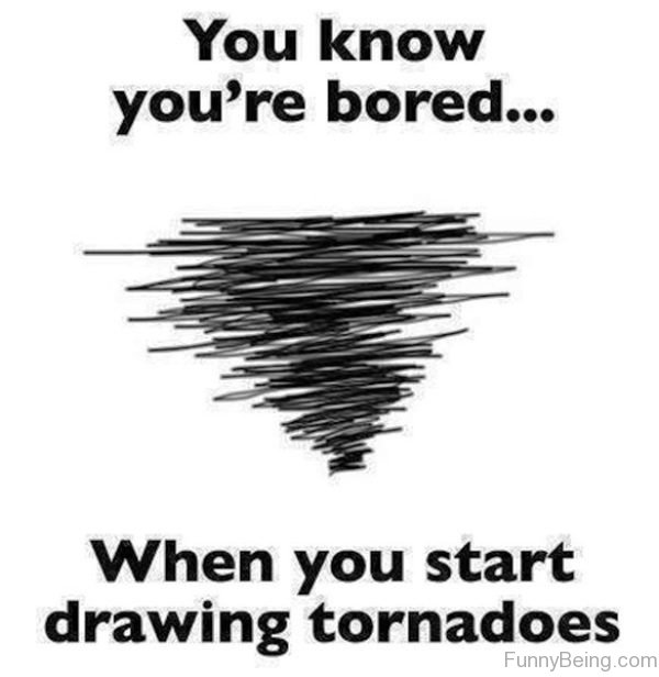 You Know You're Bored