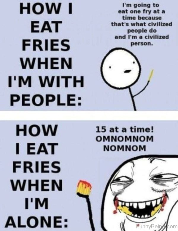 How I Eat Fries When I'm With People