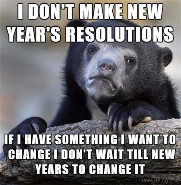 I Don't Make New Years Resolutions