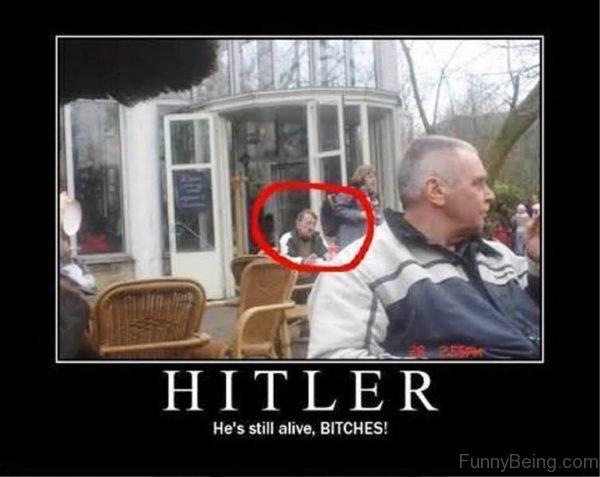 Hitler Hes Still Alive