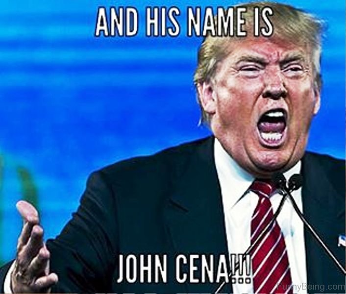 And His Name Is John Cena 80 simply funny donald trump memes