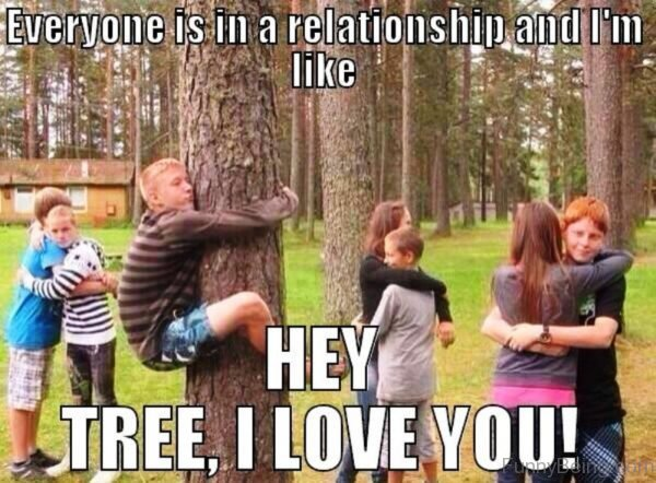 Everyone Is In A Relationship And Im Like
