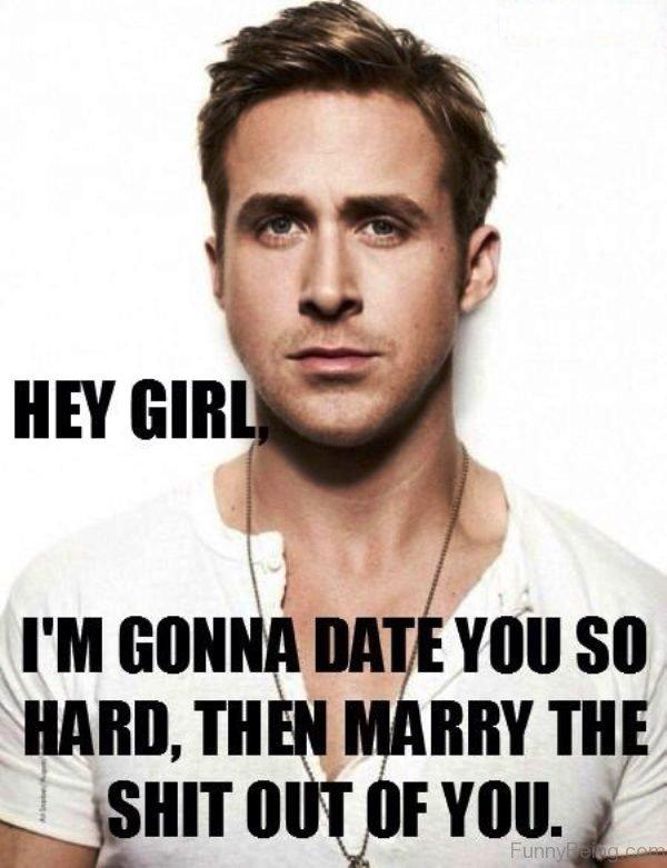 Hey Girl Im Gonna Date You So Hard