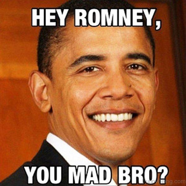 Hey Romney You Mad Bro