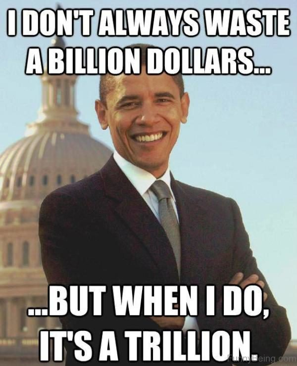 I Don't Always Waste A Billion Dollars