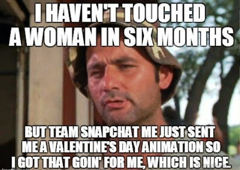 I Havent Touched A Woman In Six Months 65 best valentines day memes for you