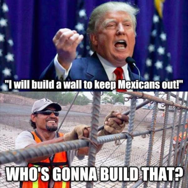 I Will Build A Wall To Keep Mexicans Out