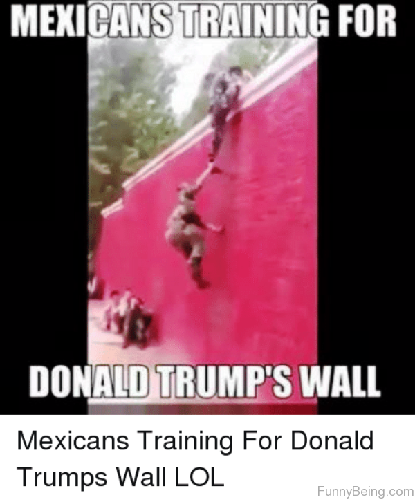 Mexicans Training For Donald Trumps Wall