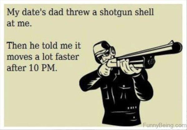 My Dates Dad Threw A Shotgun Shell At Me