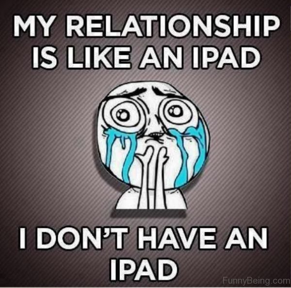 My Relationship Is Like An Ipad