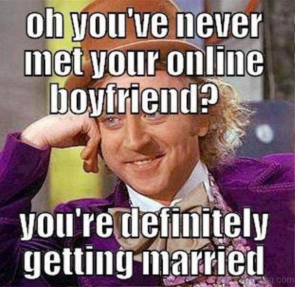 Oh You ve Never Met Your Online Boyfriend