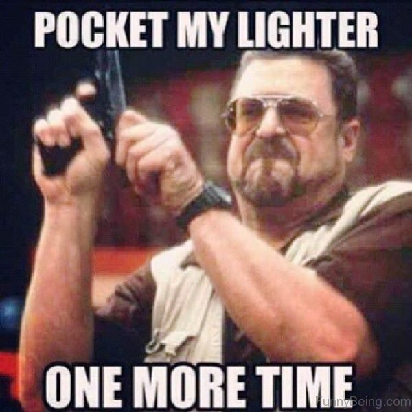 Pocket My Lighter One More Time