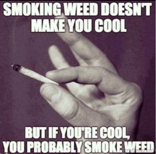 Smoking Weed Doesnt Make You Cool