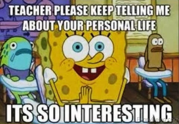 Teacher Please Keep Telling Me