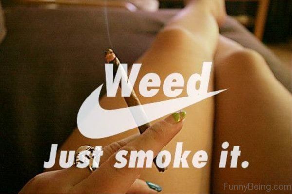 Weed Just Smoke It