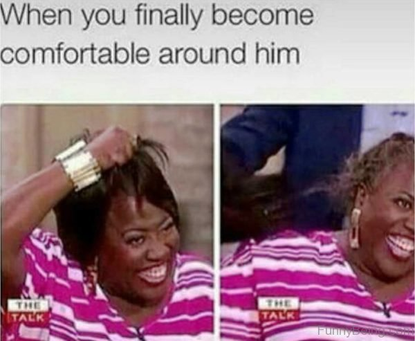 When You Finally Become Comfortable Around Him