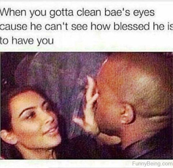 When You Gotta Clean Baes Eyes