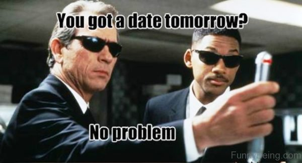 You Got A Date Tomorrow