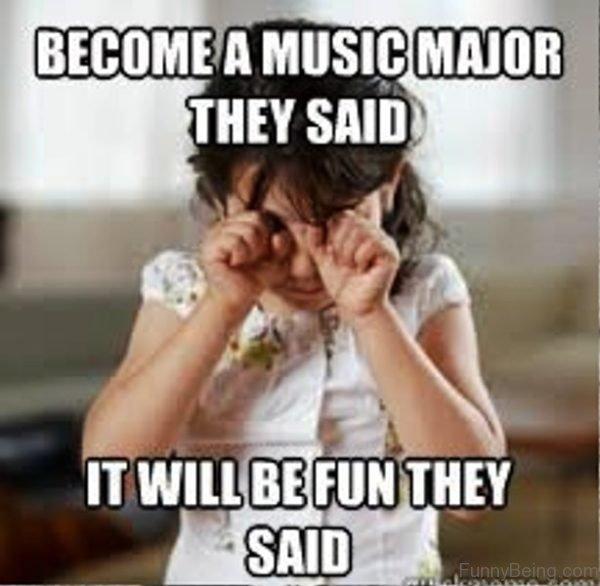 Become A Music Major They Said